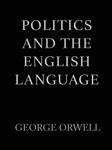 George Orwell: Politics and the English Language | Advice for Writers | Scoop.it