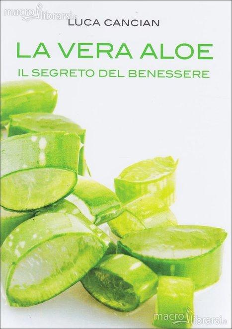 La Vera Aloe. Il segreto del benessere - Libro - Cronache Lodigiane | Counseling Milano | Scoop.it