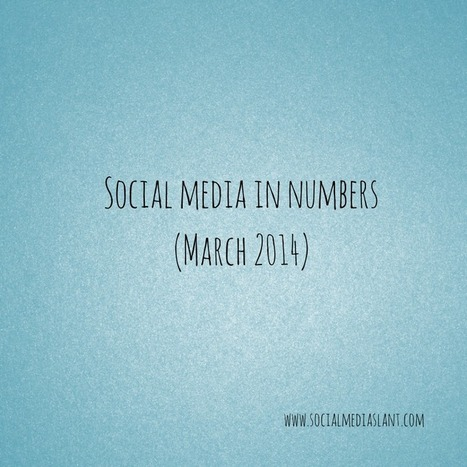 Social media in numbers (March 2014) | The Secret of Social Media | Scoop.it