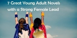7 Great Young Adult Novels with a Strong Female Lead | LibraryLinks LiensBiblio | Scoop.it