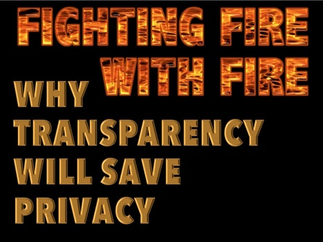 Fighting Fire with Fire: Why Transparency will save Privacy | The Transparent Society | Scoop.it