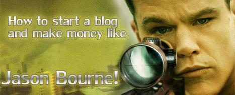How to Start a Blog and Make Money like Jason Bourne! | Blogging & Blog | Scoop.it
