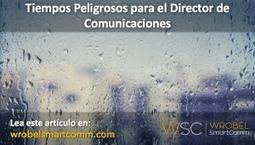 Para leer, este y los anteriores de la serie de @GustavoWrobel...> Tiempos peligrosos para el Director de #Comunicación | Comunicación inteligente | Scoop.it