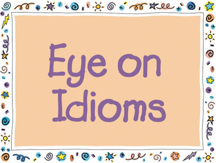 ReadWriteThink: Student Materials: Eye on Idioms | Utilizing Technology to Teach Grammar | Scoop.it