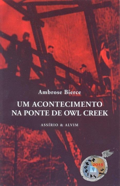 Memórias da Ficção Científica: Um Acontecimento na Ponte de Owl Creek - Ambrose Bierce (Colecção Beltenebros, Assírio & Alvim, 2005) | Paraliteraturas + Pessoa, Borges e Lovecraft | Scoop.it