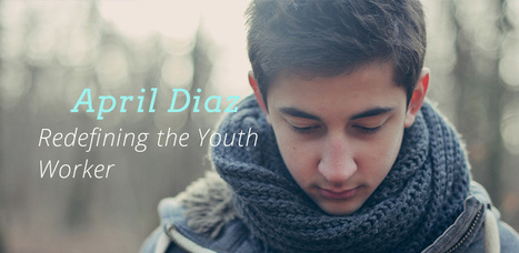 Redefining the Youth Worker   FullerYouthInstitute.org   growing people   Scoop.it