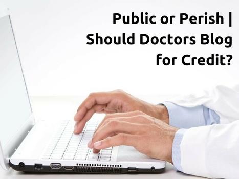 Public or Perish | Should Doctors Blog for Credit? | Online Reputation Management for Doctors | Scoop.it