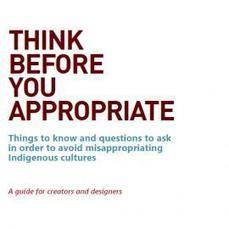 Think Before You Appropriate: A Guide for Creators and Designers | AboriginalLinks LiensAutochtones | Scoop.it