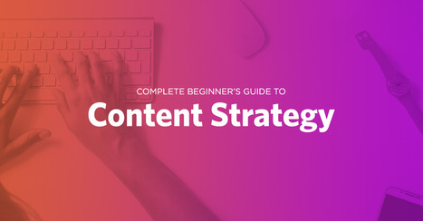 Complete Beginner's Guide to Content Strategy | iEduc | Scoop.it