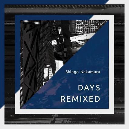 ALBUM. Shingo Nakamura - Days (Remixed) — | Musical Freedom | Scoop.it