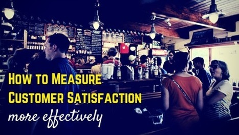 How To Measure Customer Satisfaction More Effectively   Leadership and Management Development in Business   Scoop.it