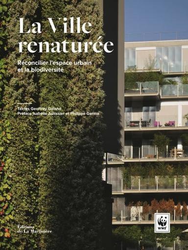 La Ville renaturée, Geoffrey Galand, Isabelle Autissier, Philippe Germa, La Martinière, 2015   Bibliothèque de l'Ecole des Ponts ParisTech   Scoop.it