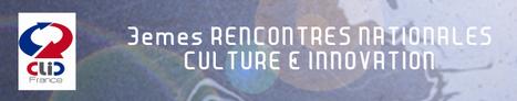 3e rencontres nationales Culture & Innovation | Cabinet de curiosités numériques | Scoop.it