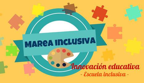 Marea Inclusiva: una nueva forma de educar en la que alumno y profesor aprenden juntos | Educacion, ecologia y TIC | Scoop.it