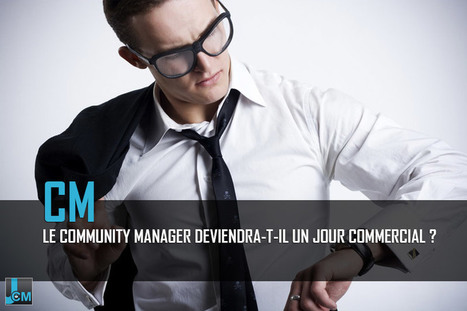 Le community manager deviendra-t-il commercial ? | Be Marketing 3.0 | Scoop.it