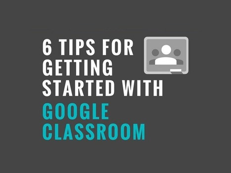 6 Tips For Getting Started With Google Classroom - #Education | Teaching and Professional Development | Scoop.it