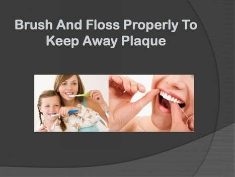 Brush And Floss Properly To Keep Away Plaque   Dental Health   Scoop.it