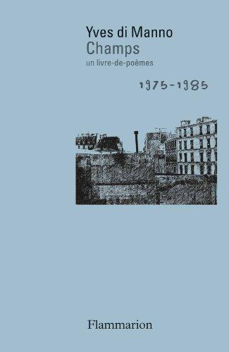 [en librairie le 12 mars 2014]  Yves di Manno, Champs, un livre-de-poèmes, 1975-1985, Poésie/Flammarion   art on the go   Scoop.it