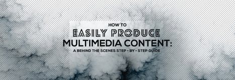How To Easily Produce Multimedia Content: A Behind The Scenes Step-By-Step Guide | Beyond Marketing | Scoop.it