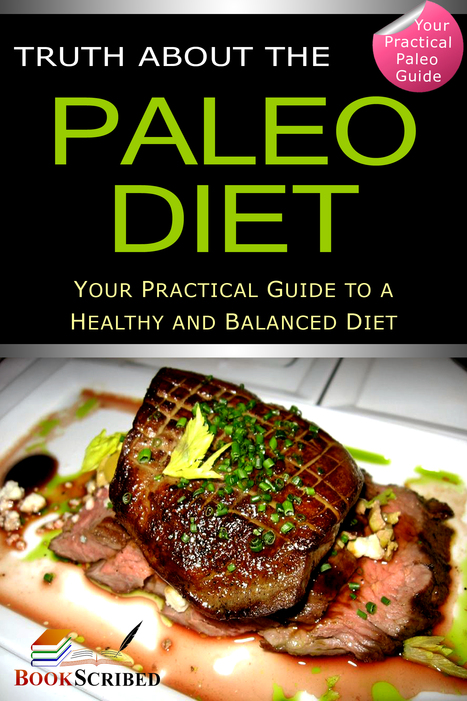 Truth About the Paleo Diet: Your Practical Paleo Guide to a Healthy and Balanced Diet launches on Amazon.com and Nook | eBooks on Health, Mind, Life and everything in between | Scoop.it
