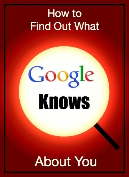 How To Find Out What Google Knows About You | Tribus | Scoop.it