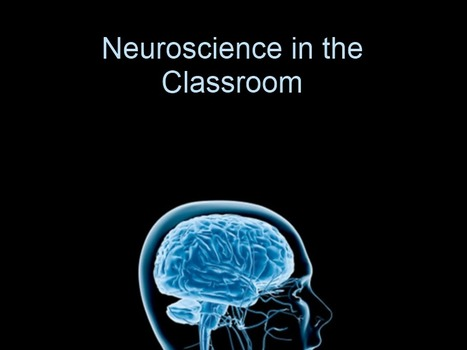 9 Ways Neuroscience Has Changed The Classroom | Leadership, Innovation, and Creativity | Scoop.it