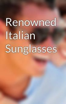 Renowned Italian Sunglasses Siteforstyle - Wattpad | SiteforStyle Sunglasses | Scoop.it