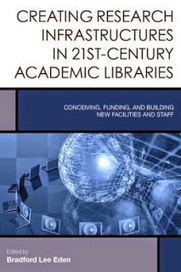 LIS Trends: BOOK (2015) Creating Research Infrastructures in 21st-Century Academic Libraries: Conceiving, Funding, and Building New Facilities and Staff | Innovation and the knowledge economy | Scoop.it