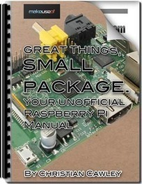 Great Things, Small Package: Your Unofficial Raspberry Pi Manual | Raspberry Pi | Scoop.it