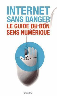 Internet sans danger : le guide du bon sens numérique | Livres Community Management | Scoop.it