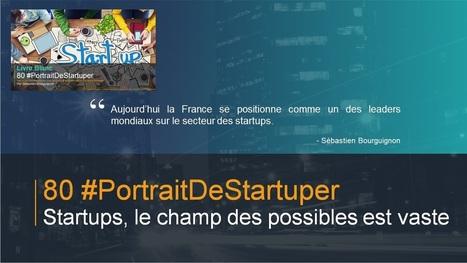 [#80PortraitDeStartuper] Extrait - #Startups, le champ des possibles est vaste #FrenchTech | Acteurs du Numériques | Scoop.it