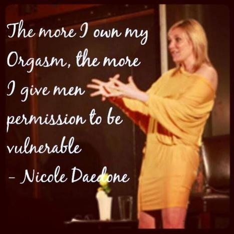 Twitter / NicoleDaedone: The more I own my Orgasm, the ... | orgasmic meditation | Scoop.it