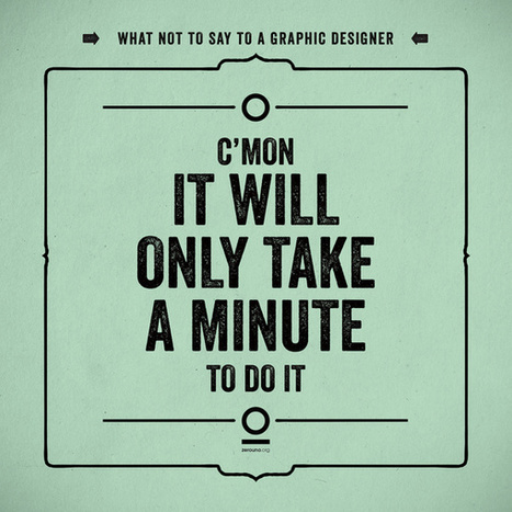 Don't Ever Say These 12 Things to a Graphic Designer | inspirationfeed.com | Graphic Design | Scoop.it
