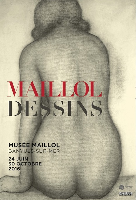 24 juin -30 octobre 2016 :: Exposition Maillol - Banyuls-sur-Mer   TdF     Expositions &  Spectacles   Scoop.it