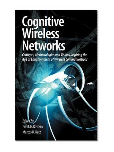 Cognitive Wireless Networks: Concepts, Methodologies and Visions Inspiring the Age of Enlightenment of Wireless Communications | Vision Album | Scoop.it