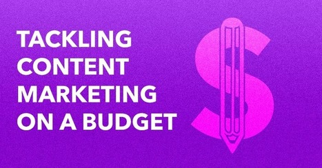 Tackling Content Marketing on a Budget | Content Marketing & Content Curation Tools For Brands | Scoop.it