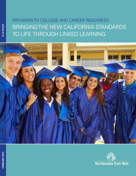 REPORT: Pathways to College and Career Readiness: Bringing the New California Standards to Life through Linked Learning | The Education Trust - West | college and career readiness | Scoop.it