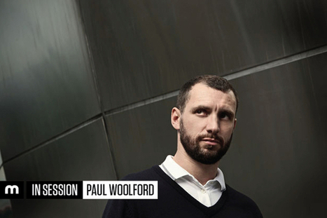 Mixmag | IN SESSION: PAUL WOOLFORD | techno | Scoop.it