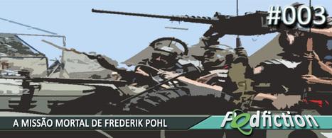 PodFiction #003 – A missão mortal de Frederik Pohl | LEITOR CABULOSO | Ficção científica literária | Scoop.it