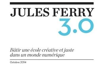 Jules Ferry 3.0, Bâtir une école créative et juste dans un monde numérique | Conseil national du numérique | Tice... Enjeux , apprentissage et pédagogie | Scoop.it