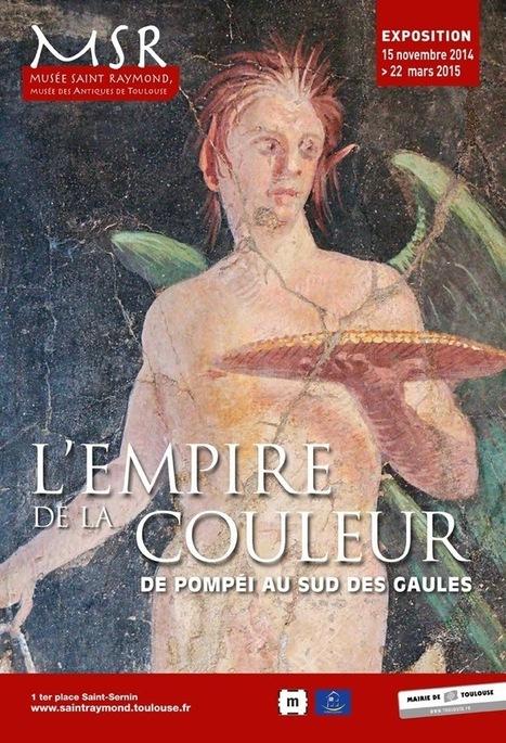 Blogging Pompeii: Exhibition: L'empire de la couleur | Musée Saint-Raymond, musée des Antiques de Toulouse | Scoop.it