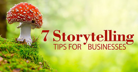7 Storytelling Tips for Businesses | Storytelling for the Working World | Scoop.it
