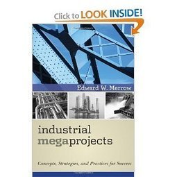 Amazon.com: Industrial Megaprojects: Concepts, Strategies, and Practices for Success (9780470938829): Edward W. Merrow: Books | Climate Policy | Scoop.it
