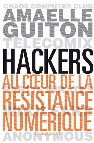 Hackers, Au cœur de la résistance numérique - Amaelle Guiton 2013   e-Xploration   Scoop.it