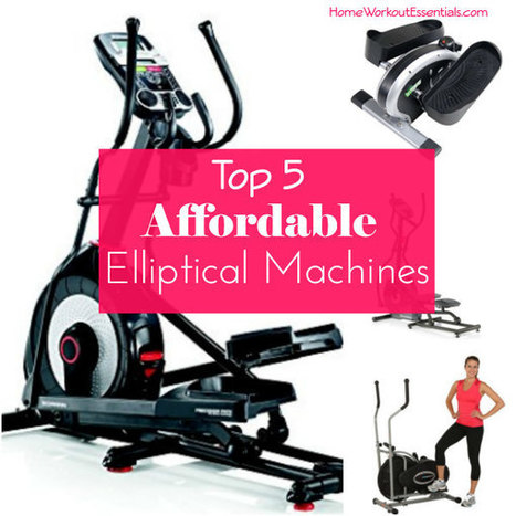 Top 5 Affordable Elliptical Machines - Home Workout Essentials | Health and Fitness | Scoop.it
