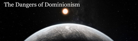 The Dangers of Dominionism. | Evolution's Prime | Scoop.it