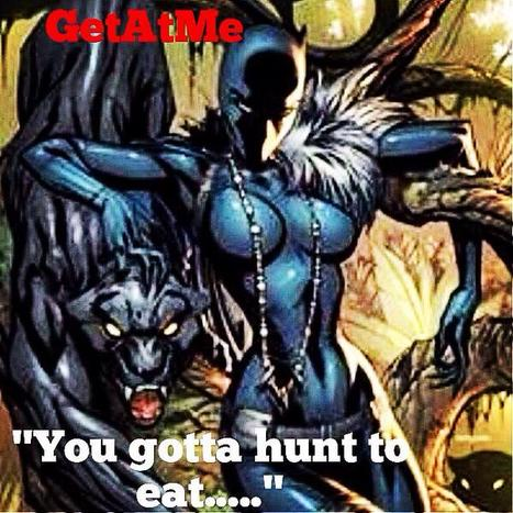 "GetAtMe ""You Gotta Hunt To Eat........."" 
