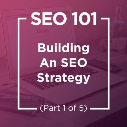 SEO 101: Building An SEO Strategy (Part 1 Of 5) - Forbes | Francisco Javier Márquez Estrada | Scoop.it