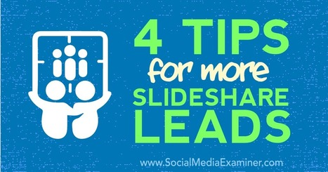 4 Tips for More SlideShare Leads : Social Media Examiner | Content Marketing and Curation for Small Business | Scoop.it