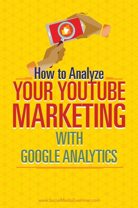How to Analyze Your YouTube Marketing With Google Analytics : Social Media Examiner | Facebook for Business Marketing | Scoop.it